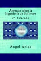 Aprende sobre la Ingeniería de Software ebook by Ángel Arias