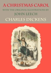 A Christmas Carol - with the original illustrations by John Leech ebook by Charles  Dickens,John Leech