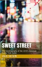 Sweet Street - The Autobiography of the 1970's American Honky-Tonk Scene ebook by Jack Olsen