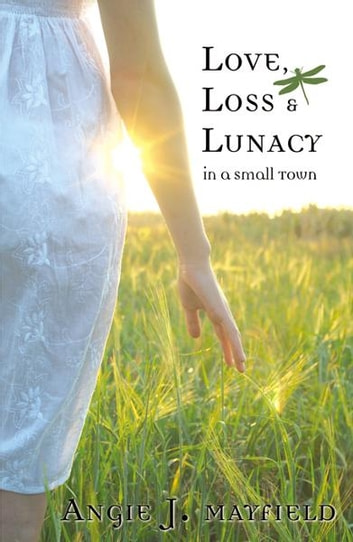 Love Loss & Lunacy in a Small Town ebook by Angie J. Mayfield