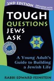 Tough Questions Jews Ask, 2nd Ed.: A Young Adults Guide to Building a Jewish Life ebook by Rabbi Edward Feinstein
