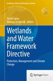 Wetlands and Water Framework Directive - Protection, Management and Climate Change ebook by Stefan Ignar,Mateusz Grygoruk