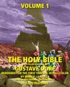 The Holy Bible Illustrated by Gustave Dore' in Full Color: Volume 1 of 6 ebook by Marco La Stella