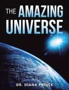 The Amazing Universe ebook by Dr. Diana Prince