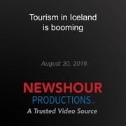 Tourism in Iceland is booming audiobook by PBS NewsHour