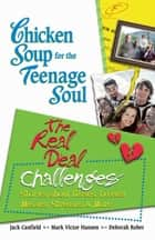 Chicken Soup for the Teenage Soul: The Real Deal Challenges ebook by Jack Canfield,Mark Victor Hansen