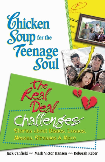 Chicken Soup for the Teenage Soul: The Real Deal Challenges - Stories about Disses, Losses, Messes, Stresses & More ebook by Jack Canfield,Mark Victor Hansen