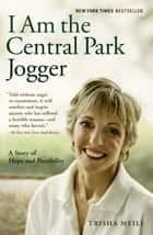 I Am the Central Park Jogger ebook by Trisha Meili