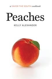 Peaches - a Savor the South® cookbook ebook by Kelly Alexander