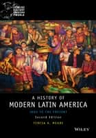 History of Modern Latin America - 1800 to the Present ebook by Teresa A. Meade