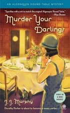 Murder Your Darlings - Algonquin Round Table Mystery ebook by J.J. Murphy