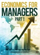 Economics for Managers - Part 1 ebook by Janardhan Upadhya P