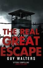 The Real Great Escape ebook by Guy Walters