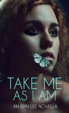 Take Me As I Am ebook by Erin Lee