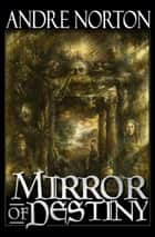 Mirror of Destiny ebook by Andre Norton