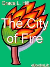 The City of Fire ebook by Grace L. Hill