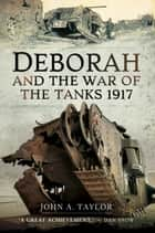 Deborah and the War of the Tanks eBook by John Taylor