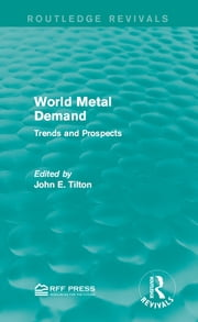 World Metal Demand - Trends and Prospects ebook by John E. Tilton