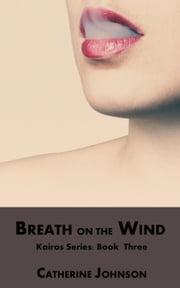 Breath on the Wind - Kairos, #3 ebook by Catherine Johnson