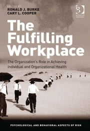 The Fulfilling Workplace - The Organization's Role in Achieving Individual and Organizational Health ebook by Professor Ronald J Burke,Prof Sir Cary L Cooper CBE,Professor Ronald J Burke,Prof Sir Cary L Cooper CBE