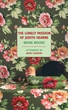The Lonely Passion of Judith Hearne ebook by Mary Gordon, Brian Moore