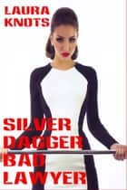 Silver Dagger Bad Lawyer ebook by Laura Knots