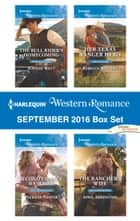Harlequin Western Romance September 2016 Box Set - The Bull Rider's Homecoming\Second Chance Rancher\Her Texas Ranger Hero\The Rancher's Wife ebook by Jeannie Watt, Patricia Thayer, Rebecca Winters,...