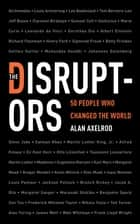 The Disruptors - 50 People Who Changed the World eBook by Alan Axelrod