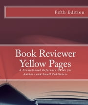The Book Reviewer Yellow Pages: A Book Promotion Reference Guide for Authors and Small Press Publishers, Fifth Edition ebook by Christine Pinheiro,Moises Serrato