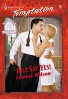 Just Say Yes! ebook by Leanna Wilson