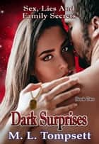 Dark Surprises (Sex, Lies And Family Secrets) Book Two ebook by M. L. Tompsett