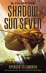 Starfire: Shadow Sun Seven ebook by Spencer Ellsworth