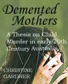 Demented Mothers ebook by Christine Gardner