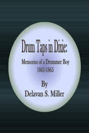 Drum Taps in Dixie: Memories of a Drummer Boy 1861-1865 ebook by