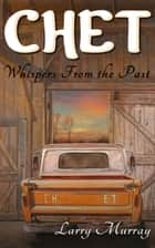 Chet: Whispers From the Past ebook by Larry Murray