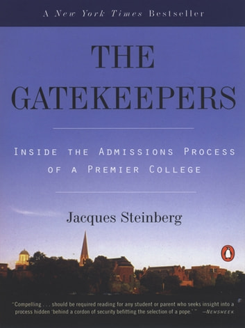 The Gatekeepers - Inside the Admissions Process of a Premier College ebook by Jacques Steinberg