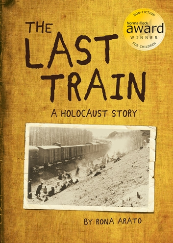 The Last Train - A Holocaust Story ebook by Rona Arato
