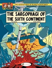 Blake & Mortimer - Volume 10 - The Sarcophagi of the Sixth Continent (Part 2) ebook by Yves Sente