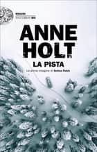 La pista - La prima indagine di Selma Falck ebook by Anne Holt, Margherita Podestà Heir