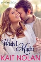 Wish I Might - A Small Town Southern Romance ebook by Kait Nolan