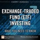 Exchange-Traded Fund (ETF) Investing: What You Need to Know - What You Need to Know ebook by Harry Domash