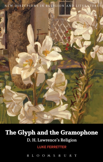 The Glyph and the Gramophone - D.H. Lawrence's Religion ebook by Dr Luke Ferretter