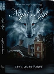 "Night's Gift - Book One of the ""Night's Vampire Trilogy"" ebook by Mary M. Cushnie-Mansour"