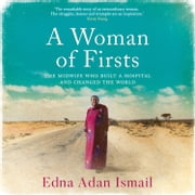 A Woman of Firsts: The midwife who built a hospital and changed the world audiobook by Edna Adan Ismail