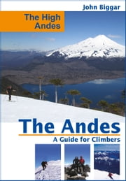 The High Andes: The Andes, a Guide For Climbers ebook by John Biggar