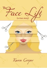 The Face Lift - (a true story) ebook by Karen Cooper