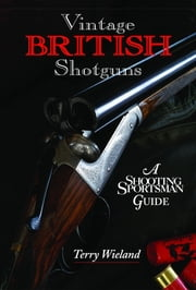 Vintage British Shotguns - A Shooting Sportsman Guide ebook by Terry Wieland