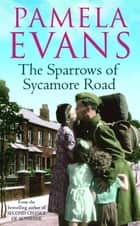 The Sparrows of Sycamore Road - The secret lives of a family in Blitz-ravaged London ebook by Pamela Evans