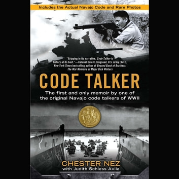 Code Talker - The First and Only Memoir By One of the Original Navajo Code Talkers of WWII audiobook by Chester Nez,Judith Schiess Avila