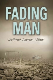 Fading Man ebook by Jeffrey Aaron Miller
